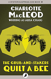 The Grub-and-Stakers Quilt a Bee, Charlotte MacLeod