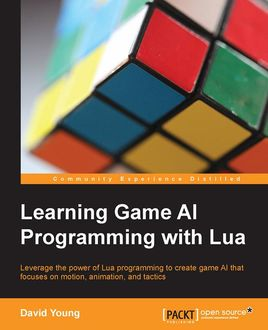 Learning Game AI Programming with Lua, David Young