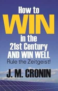 How to Win in the 21st Century and Win Well, J.M.Cronin