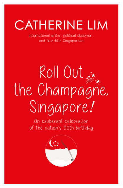 Roll Out the Champagne, Singapore!, Catherine Lim