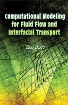 Computational Modeling for Fluid Flow and Interfacial Transport, Wei Shyy
