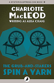 The Grub-and-Stakers Spin a Yarn, Charlotte MacLeod