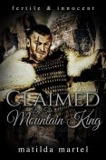 Fertile & Innocent: Claimed by the Mountain King, Matilda Martel