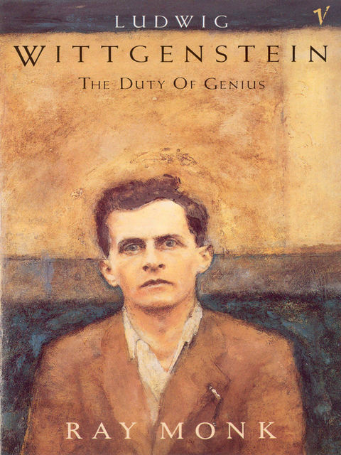 Ludwig Wittgenstein: The Duty of Genius, Ray Monk