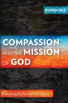 Compassion and the Mission of God, Rupen Das