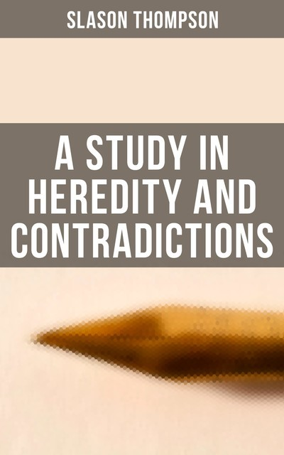 A Study in Heredity and Contradictions, Slason Thompson