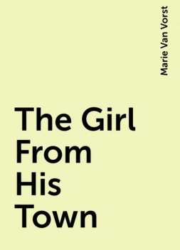 The Girl From His Town, Marie Van Vorst