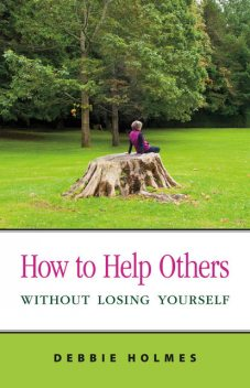 How to Help Others Without Losing Yourself, Debbie Holmes