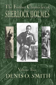 The Further Chronicles of Sherlock Holmes – Volume 2, Denis O. Smith