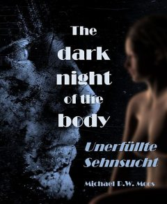 The dark night of the body, Michael P.W. Moos