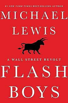 Flash Boys: A Wall Street Revolt, Michael Lewis