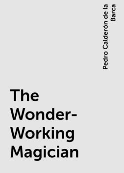 The Wonder-Working Magician, Pedro Calderón de la Barca
