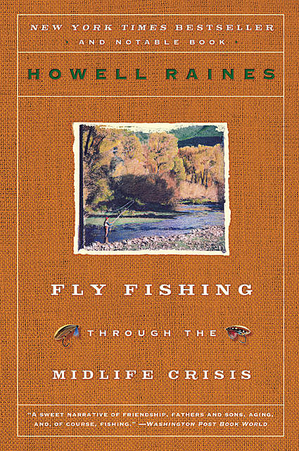 Fly Fishing Through The Midlife Crisis, Howell Raines