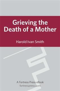 Grieving the Death of a Mother, Harold Smith