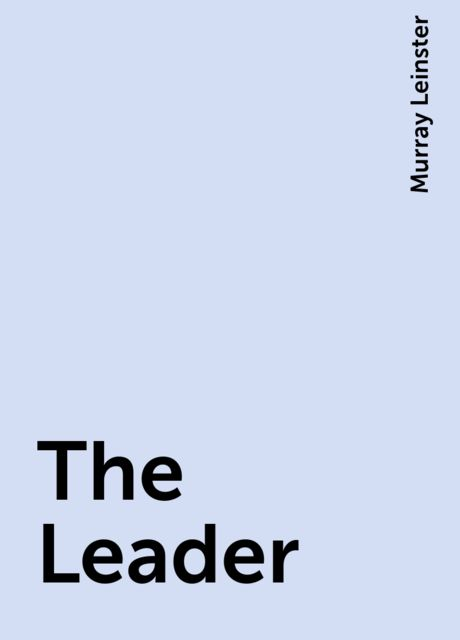 The Leader, Murray Leinster