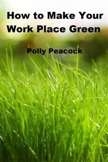 Making Your Work Place Green, Polly Peacock