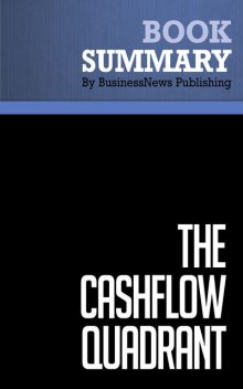 Summary: The CashFlow Quadrant Robert Kiyosaki and Sharon Lechter, Must Read Summaries