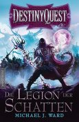 Destiny Quest 1: Die Legion der Schatten, Michael J. Ward