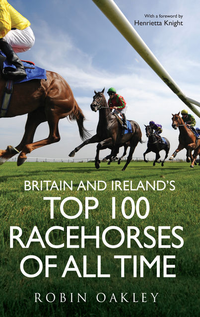 Britain and Ireland's Top 100 Racehorses of All Time, Robin Oakley