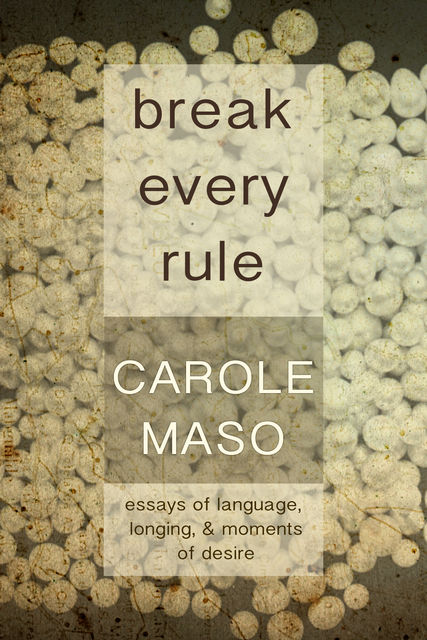 Break Every Rule, Carole Maso
