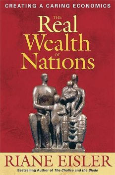 The Real Wealth of Nations, Riane Eisler