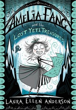 Amelia Fang and the Lost Yeti Treasures, Laura Anderson