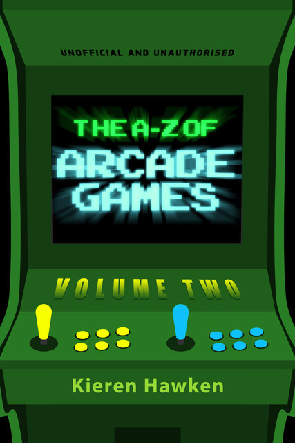The A-Z of Arcade Games: Volume 2, Kieren Hawken