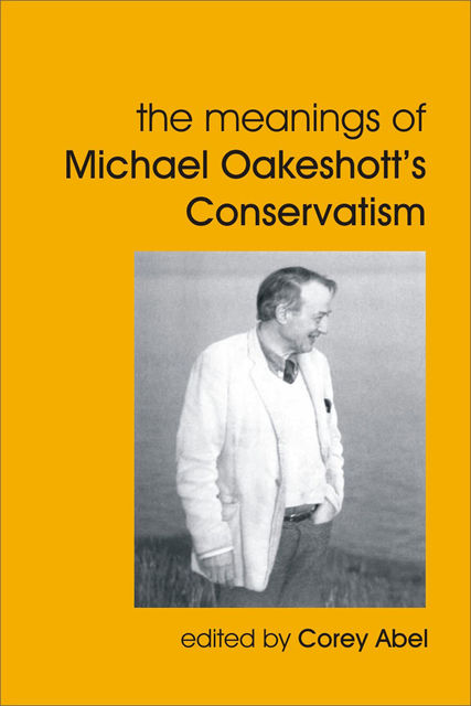The Meanings of Michael Oakeshott's Conservatism, Corey Abel