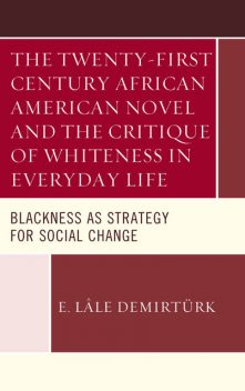 The Twenty-first Century African American Novel and the Critique of Whiteness in Everyday Life, E. Lâle Demirtürk