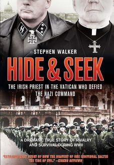 Hide and Seek: The Irish Priest in the Vatican who Defied the Nazi Command. The dramatic true story of rivalry and survival during WWII, Stephen Walker