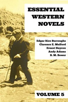 Essential Western Novels – Volume 5, Edgar Rice Burroughs, B.M.Bower, Andy Adams, Clarence E.Mulford, August Nemo, Ernest Haycox
