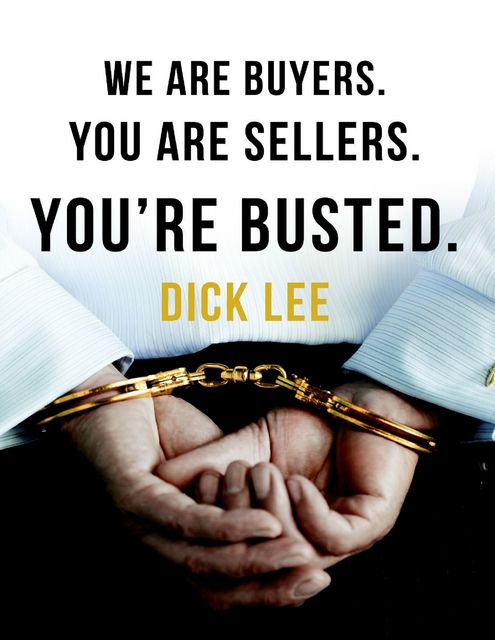 We Are Buyers. You Are Sellers. You're Busted, Dick Lee