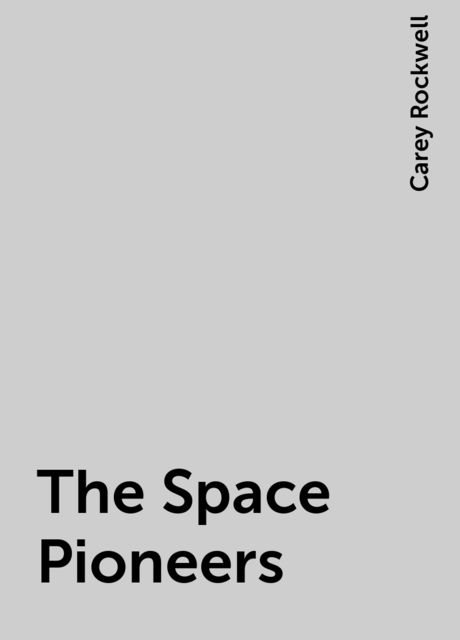 The Space Pioneers, Carey Rockwell