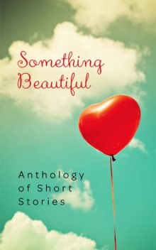 Something Beautiful, David Andrews, Carmen Tudor, Keshia Swaim, Sarah Meira Rosenberg, Shana Norris, Susan Sundwall