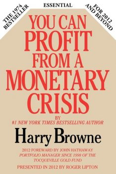 You Can Profit From A Monetary Crisis, Harry Browne