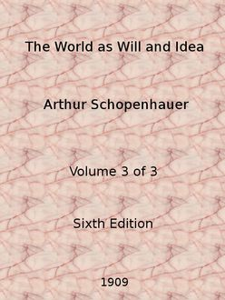 The World as Will and Representation or Idea III, Arthur Schopenhauer