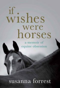 If Wishes Were Horses, Susanna Forrest
