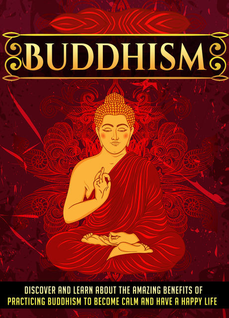 Buddhism Discover And Learn About The Amazing Benefits Of Practicing Buddhism To Become Calm And Have A Happy Life, Old Natural Ways