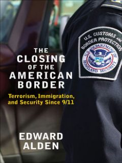 The Closing of the American Border, Edward Alden