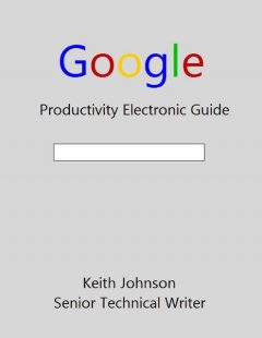 Google Productivity – Electronic Guide, Keith Johnson