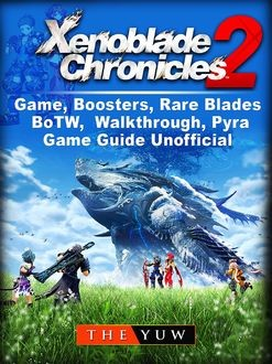 Xenoblade Chronicles 2 Game, Special Edition, Rare Blades, Walkthrough, Pyra, BOTW, Guide Unofficial, HSE Strategies