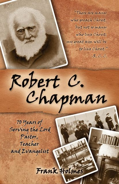 Robert C. Chapman: 70 Years of Serving the Lord, Frank Holmes