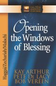 Opening the Windows of Blessing, Kay Arthur, Pete De Lacy, Bob Vereen