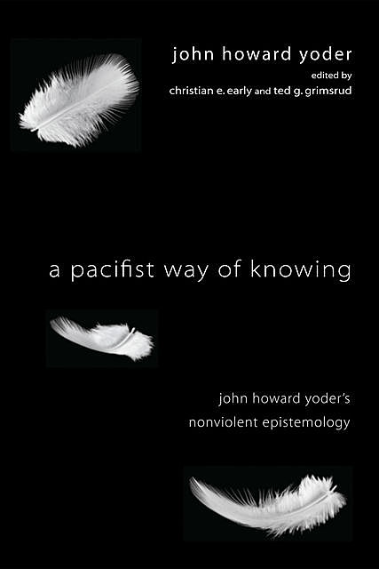 A Pacifist Way of Knowing, John Howard Yoder