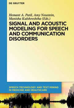 Signal and Acoustic Modeling for Speech and Communication Disorders, Amy Neustein, Hemant A. Patil, Manisha Kulshreshtha