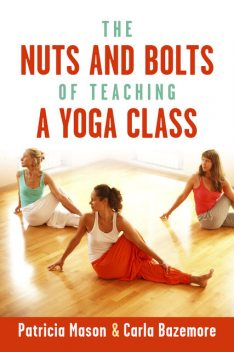 The Nuts and Bolts of Teaching a Yoga Class, Patricia Mason, Carla Bazemore