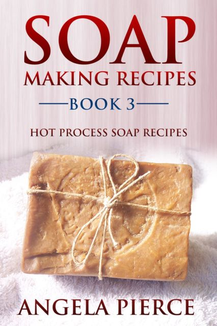 Soap Making Recipes, Angela Pierce