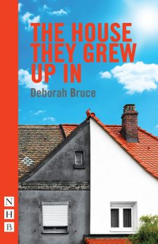 The House They Grew Up In (NHB Modern Plays), Deborah Bruce