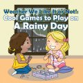 Weather We Like It or Not!: Cool Games to Play on A Rainy Day, Baby Professor