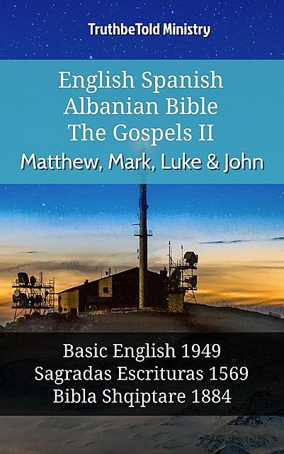 English Spanish Albanian Bible – The Gospels II – Matthew, Mark, Luke & John, TruthBeTold Ministry